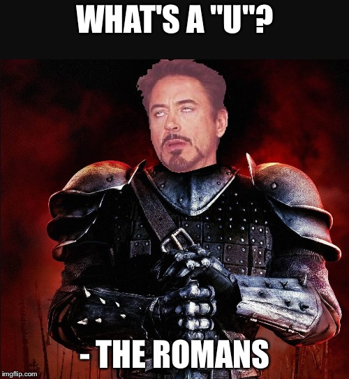 "SIr Robert Downey II | WHAT'S A ""U""? - THE ROMANS 