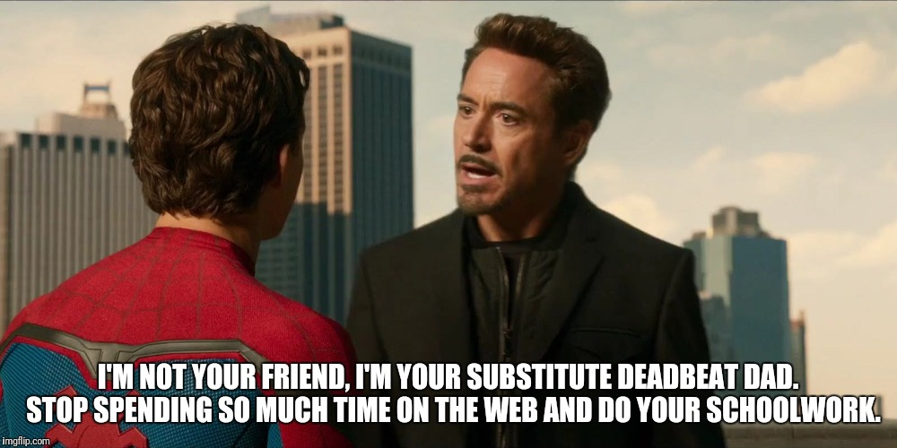I'M NOT YOUR FRIEND, I'M YOUR SUBSTITUTE DEADBEAT DAD.  STOP SPENDING SO MUCH TIME ON THE WEB AND DO YOUR SCHOOLWORK. | made w/ Imgflip meme maker