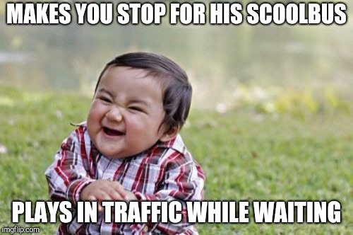 Evil school bus-stop kid | MAKES YOU STOP FOR HIS SCOOLBUS PLAYS IN TRAFFIC WHILE WAITING | image tagged in memes,evil toddler | made w/ Imgflip meme maker