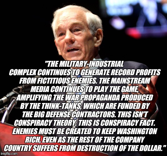 "Ron Paul and the Military Industrial Complex | ""THE MILITARY-INDUSTRIAL COMPLEX CONTINUES TO GENERATE RECORD PROFITS FROM FICTITIOUS ENEMIES. THE MAINSTREAM MEDIA CONTINUES TO PLAY THE GA 