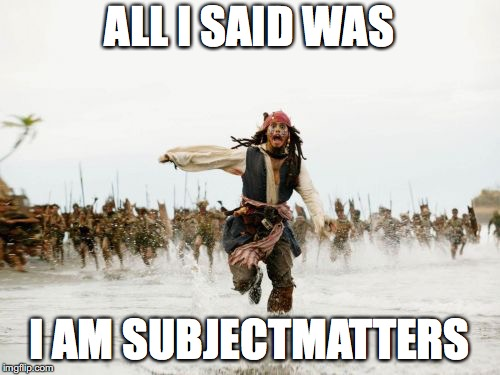 shame on YOU! | ALL I SAID WAS I AM SUBJECTMATTERS | image tagged in memes,jack sparrow being chased,yahuah,yahusha,imgflip,subjectmatters | made w/ Imgflip meme maker