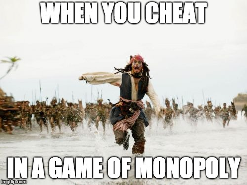 Don't try this at home | WHEN YOU CHEAT IN A GAME OF MONOPOLY | image tagged in memes,jack sparrow being chased | made w/ Imgflip meme maker