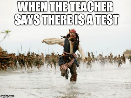 Jack Sparrow Being Chased Meme | WHEN THE TEACHER SAYS THERE IS A TEST | image tagged in memes,jack sparrow being chased | made w/ Imgflip meme maker