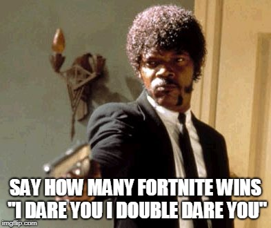 "Say That Again I Dare You | SAY HOW MANY FORTNITE WINS ""I DARE YOU I DOUBLE DARE YOU"" 