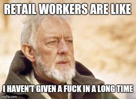 That's something I haven't given in a long time | RETAIL WORKERS ARE LIKE I HAVEN'T GIVEN A F**K IN A LONG TIME | image tagged in now that's something i haven't seen in a long time,retail | made w/ Imgflip meme maker