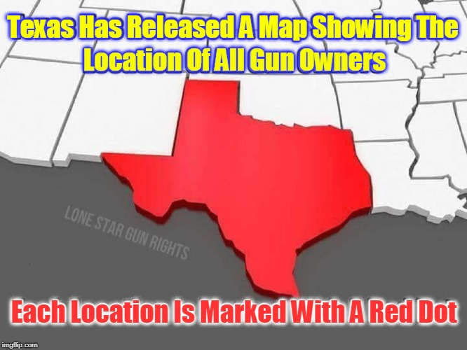 Map Of Texas Meme.Gun Owners In Texas Public Record Imgflip