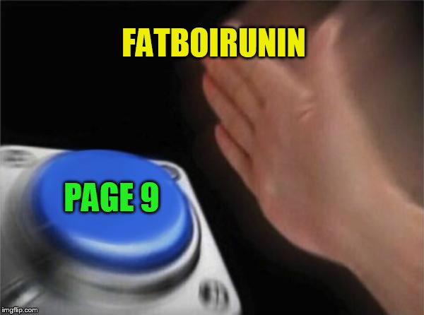 Blank Nut Button Meme | FATBOIRUNIN PAGE 9 | image tagged in memes,blank nut button | made w/ Imgflip meme maker