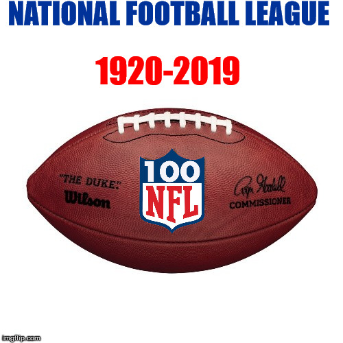 NFL 100 | NATIONAL FOOTBALL LEAGUE 1920-2019 | image tagged in nfl | made w/ Imgflip meme maker