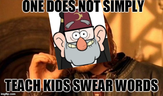 Grunkle Stan One Does Not Simply | ONE DOES NOT SIMPLY TEACH KIDS SWEAR WORDS | image tagged in memes,one does not simply,grunkle stan,swear word | made w/ Imgflip meme maker