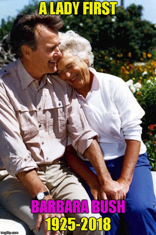 She Had A Good Life, Pray For The Family | A LADY FIRST 1925-2018 BARBARA BUSH | image tagged in barbara bush,first lady,president bush,died,dead,rip | made w/ Imgflip meme maker