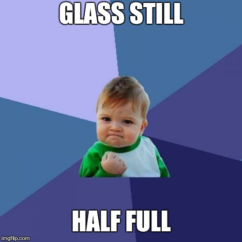 Success Kid Meme | GLASS STILL HALF FULL | image tagged in memes,success kid | made w/ Imgflip meme maker