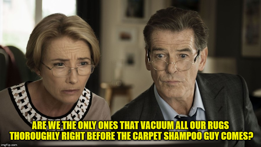 wondering | ARE WE THE ONLY ONES THAT VACUUM ALL OUR RUGS THOROUGHLY RIGHT BEFORE THE CARPET SHAMPOO GUY COMES? | image tagged in wondering | made w/ Imgflip meme maker