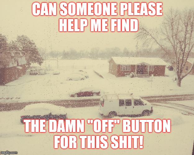 "Winter Wonderland...in April!? | CAN SOMEONE PLEASE HELP ME FIND THE DAMN ""OFF"" BUTTON FOR THIS SHIT! 