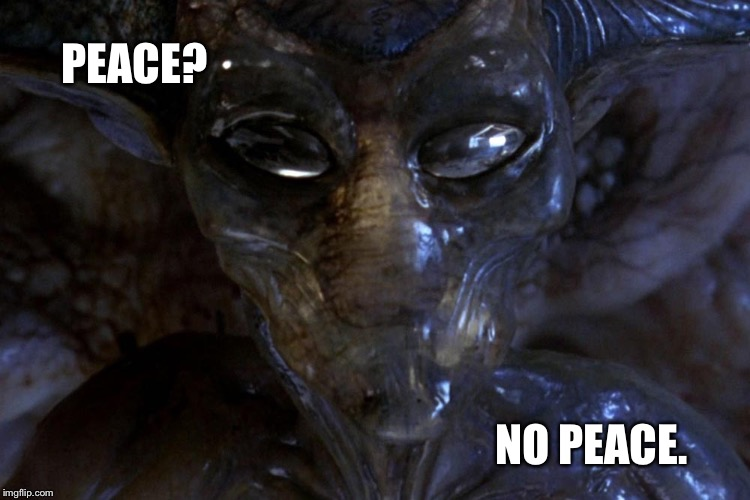 PEACE? NO PEACE. | made w/ Imgflip meme maker