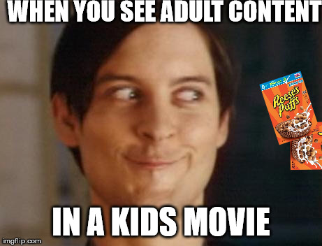 Adult Content | WHEN YOU SEE ADULT CONTENT IN A KIDS MOVIE | image tagged in memes,spiderman peter parker,cringe,funny,reeses puffs | made w/ Imgflip meme maker