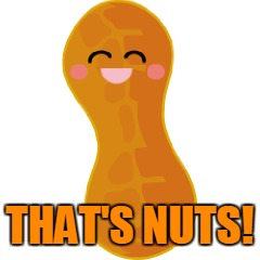 THAT'S NUTS! | made w/ Imgflip meme maker