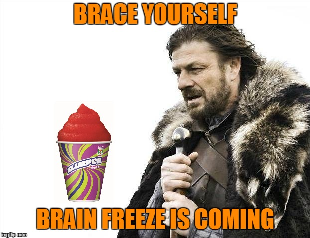 Brace Yourselves X is Coming Meme | BRACE YOURSELF BRAIN FREEZE IS COMING | image tagged in memes,brace yourselves x is coming | made w/ Imgflip meme maker