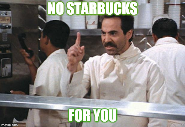 NO STARBUCKS FOR YOU | made w/ Imgflip meme maker