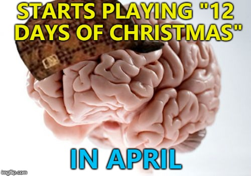"And it only knows the gifts for the first 5 days... :) | STARTS PLAYING ""12 DAYS OF CHRISTMAS"" IN APRIL 