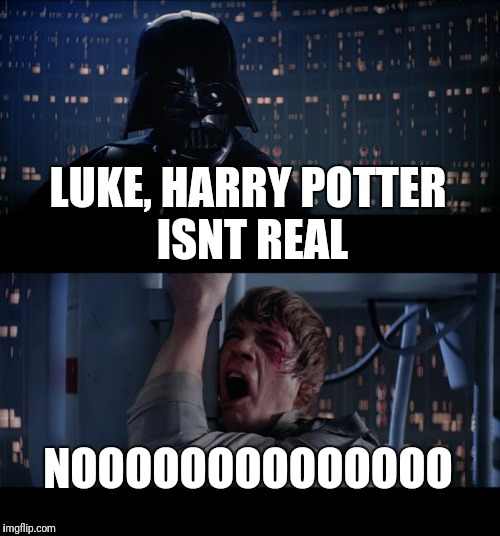 Star Wars No Meme | LUKE, HARRY POTTER ISNT REAL NOOOOOOOOOOOOOO | image tagged in memes,star wars no | made w/ Imgflip meme maker