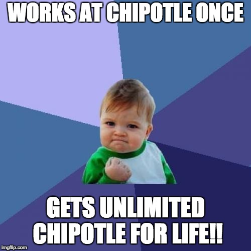 Success Kid Meme | WORKS AT CHIPOTLE ONCE GETS UNLIMITED CHIPOTLE FOR LIFE!! | image tagged in memes,success kid | made w/ Imgflip meme maker