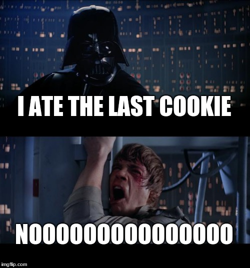 Star Wars No Meme | I ATE THE LAST COOKIE NOOOOOOOOOOOOOOO | image tagged in memes,star wars no | made w/ Imgflip meme maker