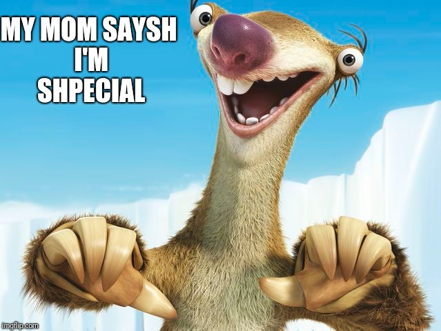 MY MOM SAYSH I'M  SHPECIAL | made w/ Imgflip meme maker