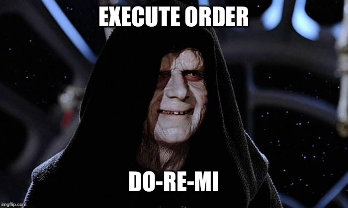 EXECUTE ORDER DO-RE-MI | made w/ Imgflip meme maker