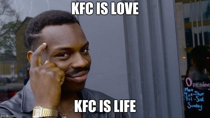 Roll Safe Think About It Meme | KFC IS LOVE KFC IS LIFE | image tagged in memes,roll safe think about it | made w/ Imgflip meme maker