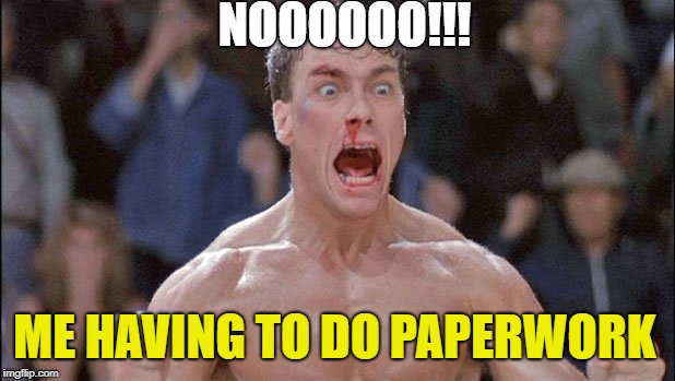 ME HAVING TO DO PAPERWORK NOOOOOO!!! | made w/ Imgflip meme maker
