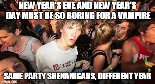 """I've seen it all since 1910! Another year, another day in my immortal life."" 
