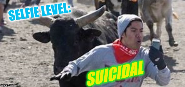 Inspired by Memedave :) | SELFIE LEVEL: SUICIDAL | image tagged in selfie,suicidal,stupid | made w/ Imgflip meme maker