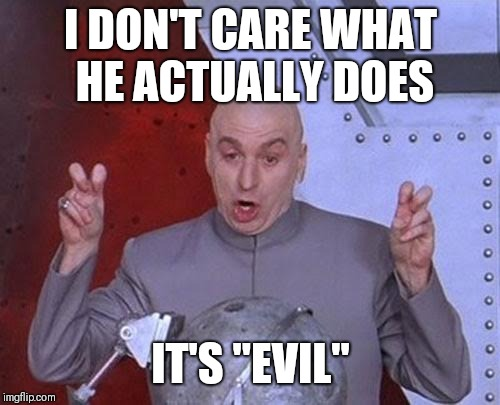 "Dr Evil Laser Meme | I DON'T CARE WHAT HE ACTUALLY DOES IT'S ""EVIL"" 