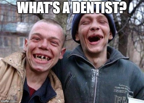WHAT'S A DENTIST? | made w/ Imgflip meme maker