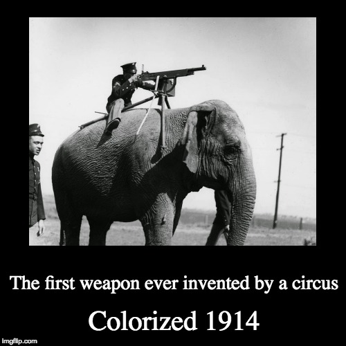 WW1 circus funday :D | Colorized 1914 | The first weapon ever invented by a circus | image tagged in funny,demotivationals,ww1,circus,memes,clowns | made w/ Imgflip demotivational maker