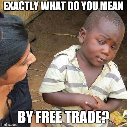 Third World Skeptical Kid Meme | EXACTLY WHAT DO YOU MEAN BY FREE TRADE? | image tagged in memes,third world skeptical kid,funny,starbucks | made w/ Imgflip meme maker