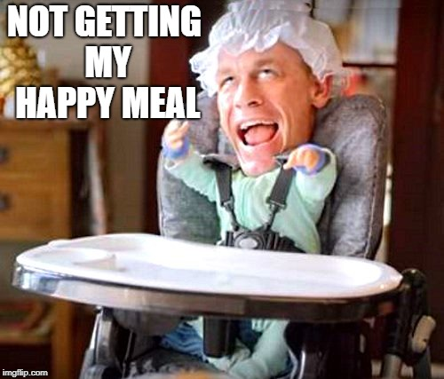 baby john | NOT GETTING MY HAPPY MEAL | image tagged in baby john | made w/ Imgflip meme maker