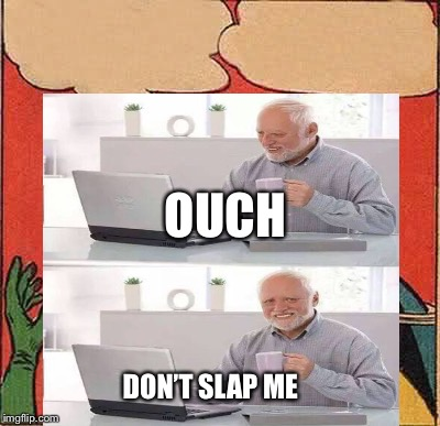 OUCH DON'T SLAP ME | made w/ Imgflip meme maker