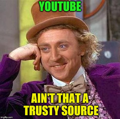 Creepy Condescending Wonka Meme | YOUTUBE AIN'T THAT A TRUSTY SOURCE | image tagged in memes,creepy condescending wonka | made w/ Imgflip meme maker
