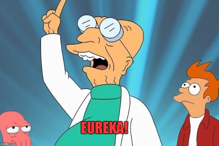 EUREKA! | made w/ Imgflip meme maker