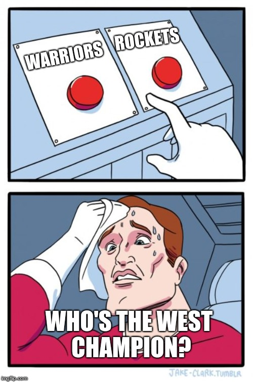 Two Buttons | WARRIORS ROCKETS WHO'S THE WEST CHAMPION? | image tagged in memes,two buttons,basketball,nba finals,west,golden state warriors | made w/ Imgflip meme maker