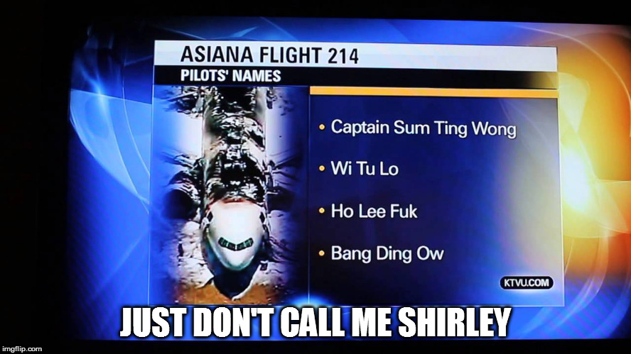 How did nobody catch this before it went on the air? | JUST DON'T CALL ME SHIRLEY | image tagged in memes,asiana flight 214,airplane,don't call me shirley | made w/ Imgflip meme maker