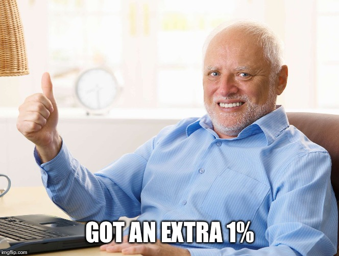 GOT AN EXTRA 1% | made w/ Imgflip meme maker