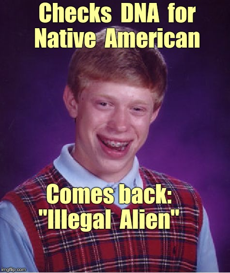"Brian has DNA test | Checks  DNA  for  Native  American Comes back:  ""Illegal  Alien"" 