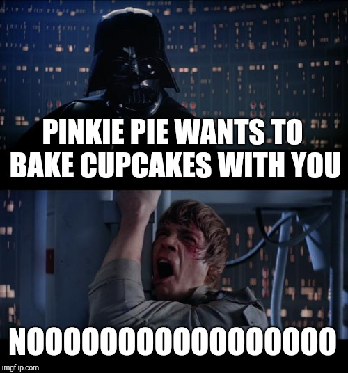 Star Wars Cupcakes No | PINKIE PIE WANTS TO BAKE CUPCAKES WITH YOU NOOOOOOOOOOOOOOOOO | image tagged in memes,star wars no,cupcakes,pinkie pie | made w/ Imgflip meme maker