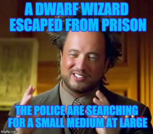 He is yet to be caught. | A DWARF WIZARD ESCAPED FROM PRISON THE POLICE ARE SEARCHING FOR A SMALL MEDIUM AT LARGE | image tagged in memes,puns,dwarf | made w/ Imgflip meme maker
