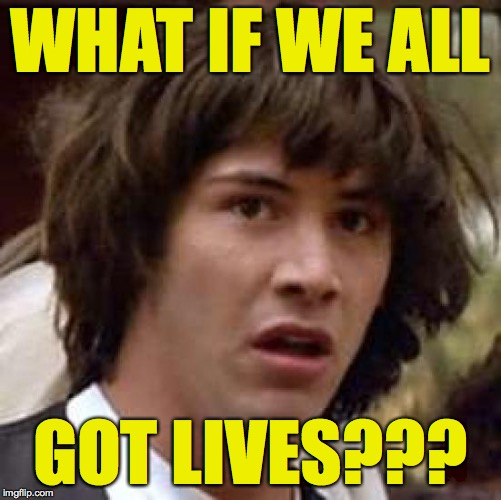 Does anyone here know how? | WHAT IF WE ALL GOT LIVES??? | image tagged in memes,conspiracy keanu,get a life | made w/ Imgflip meme maker