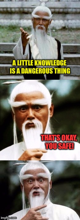 I better hit the books. | A LITTLE KNOWLEDGE IS A DANGEROUS THING THAT'S OKAY, YOU SAFE! | image tagged in bad pun chinese man,knowledge,memes,funny | made w/ Imgflip meme maker