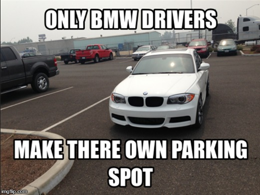 BMW DRIVERS | image tagged in funny,cars,bmw | made w/ Imgflip meme maker