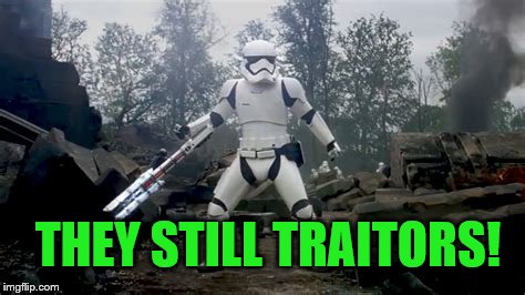 THEY STILL TRAITORS! | made w/ Imgflip meme maker